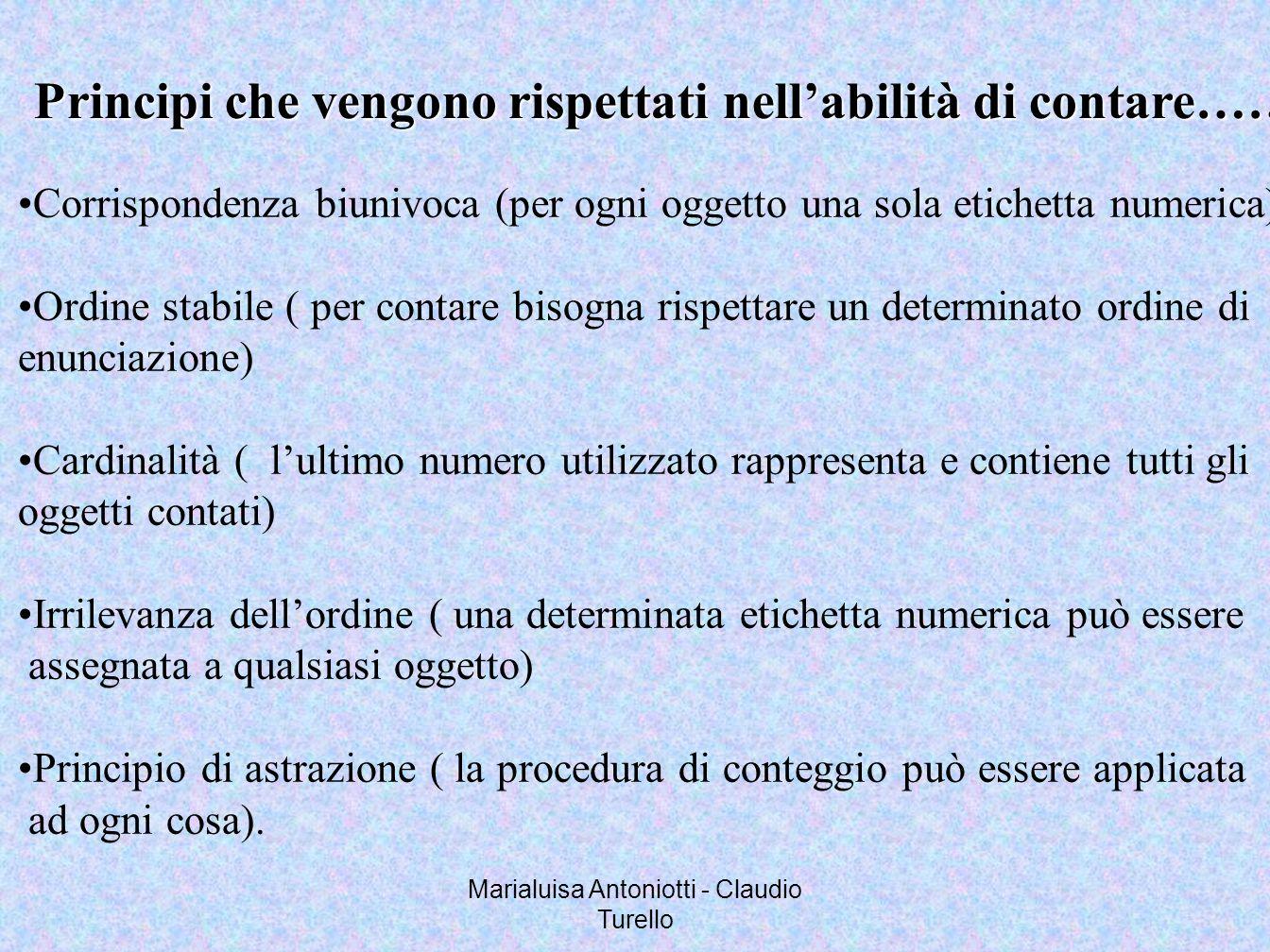 Marialuisa Antoniotti - Claudio Turello Corrispondenza biunivoca (per ogni oggetto una sola etichetta numerica) Ordine stabile ( per contare bisogna r