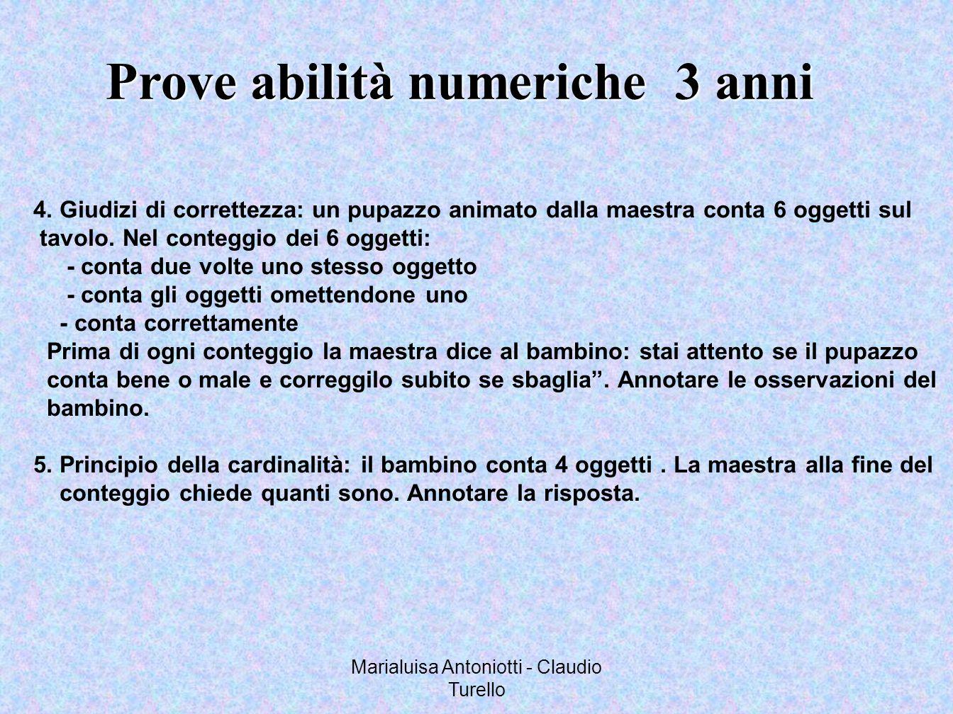 Marialuisa Antoniotti - Claudio Turello Prove abilità numeriche 3 anni 4. Giudizi di correttezza: un pupazzo animato dalla maestra conta 6 oggetti sul