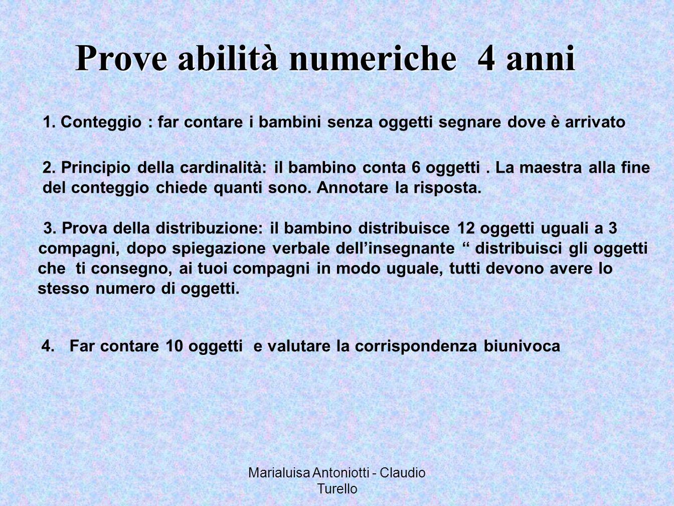 Marialuisa Antoniotti - Claudio Turello Prove abilità numeriche 4 anni 1.Conteggio : far contare i bambini senza oggetti segnare dove è arrivato 2. Pr