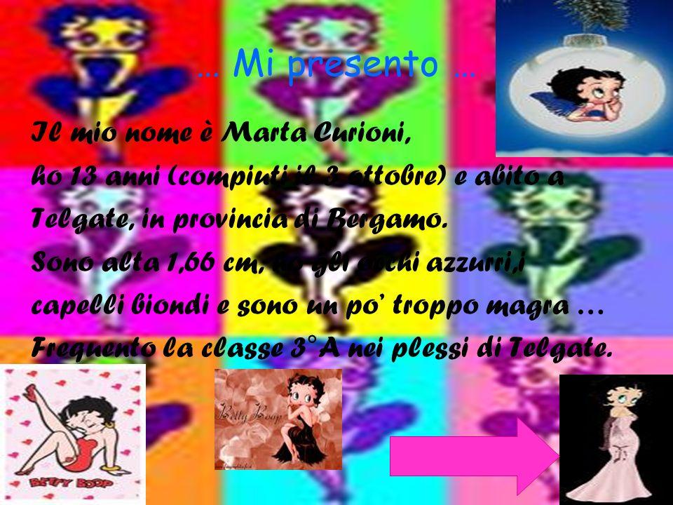 … Mi presento … Il mio nome è Marta Curioni, ho 13 anni (compiuti il 3 ottobre) e abito a Telgate, in provincia di Bergamo. Sono alta 1,66 cm, ho gli