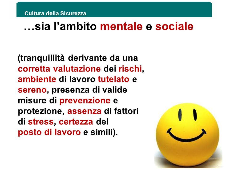 …sia lambito mentale e sociale (tranquillità derivante da una corretta valutazione dei rischi, ambiente di lavoro tutelato e sereno, presenza di valid