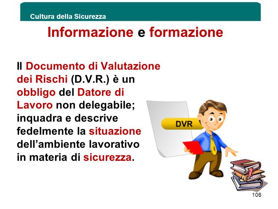 Informazione e formazione Il Documento di Valutazione dei Rischi (D.V.R.) è un obbligo del Datore di Lavoro non delegabile; inquadra e descrive fedelm