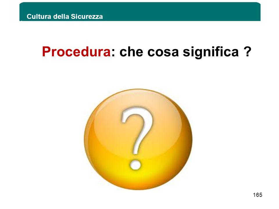 Cultura della Sicurezza 165 Procedura: che cosa significa ?
