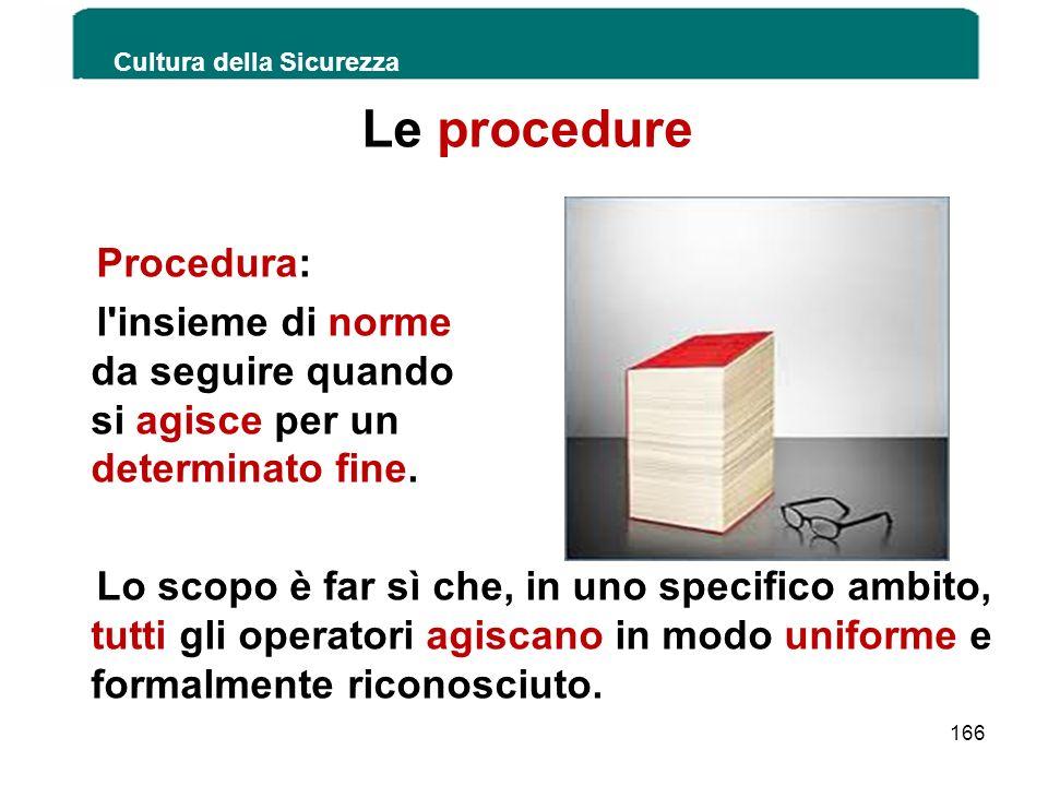 Le procedure Procedura: l'insieme di norme da seguire quando si agisce per un determinato fine. Lo scopo è far sì che, in uno specifico ambito, tutti
