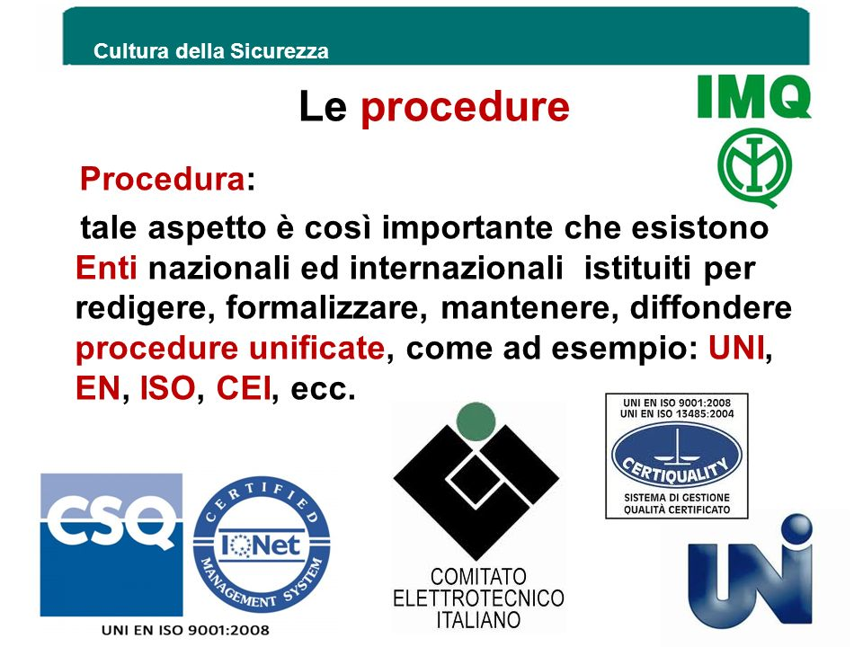 Le procedure Procedura: tale aspetto è così importante che esistono Enti nazionali ed internazionali istituiti per redigere, formalizzare, mantenere,