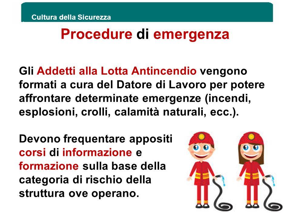 Procedure di emergenza Cultura della Sicurezza 190 Gli Addetti alla Lotta Antincendio vengono formati a cura del Datore di Lavoro per potere affrontar