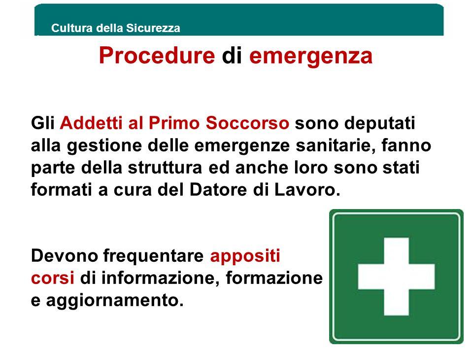 Procedure di emergenza Cultura della Sicurezza 191 Gli Addetti al Primo Soccorso sono deputati alla gestione delle emergenze sanitarie, fanno parte de