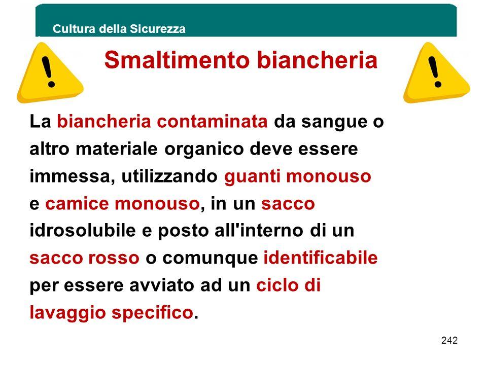 Cultura della Sicurezza 242 Smaltimento biancheria La biancheria contaminata da sangue o altro materiale organico deve essere immessa, utilizzando gua