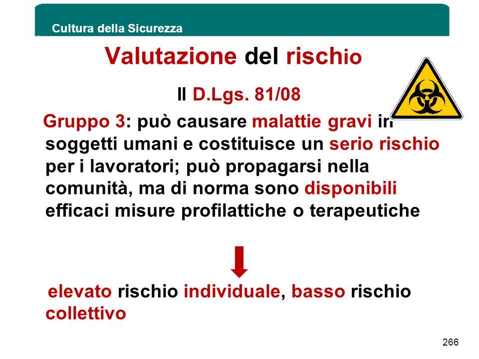 Valutazione del risch io Il D.Lgs. 81/08 Gruppo 3: può causare malattie gravi in soggetti umani e costituisce un serio rischio per i lavoratori; può p