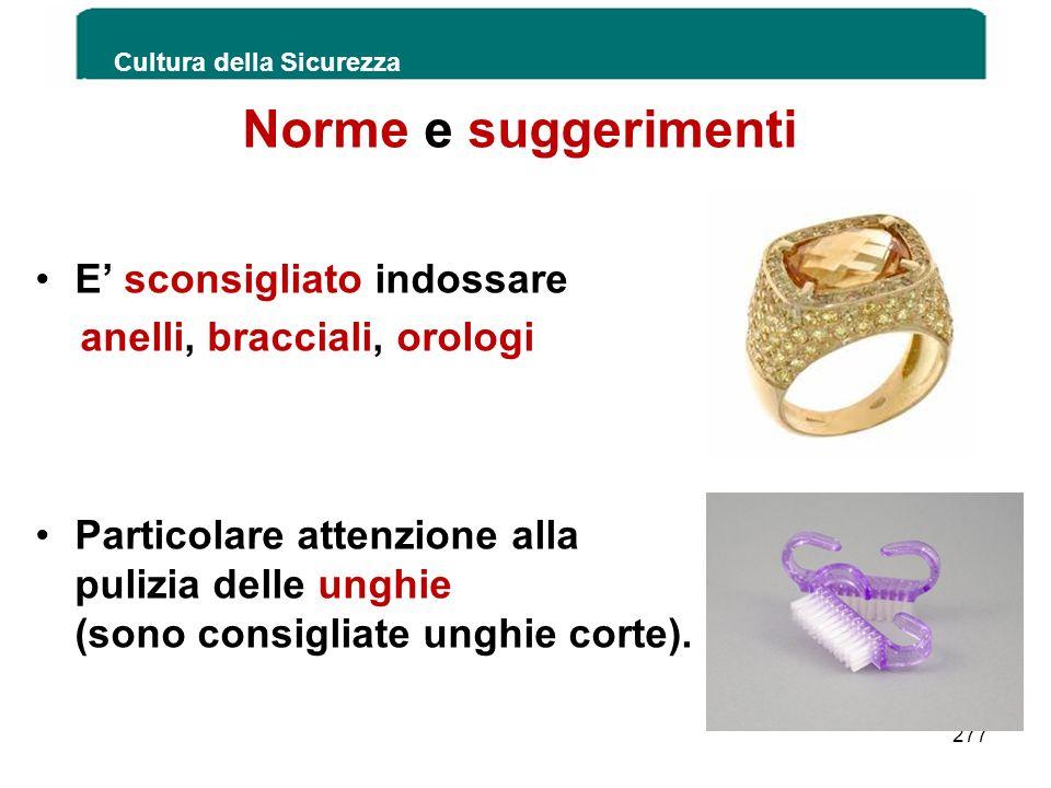 Norme e suggerimenti E sconsigliato indossare anelli, bracciali, orologi Particolare attenzione alla pulizia delle unghie (sono consigliate unghie cor