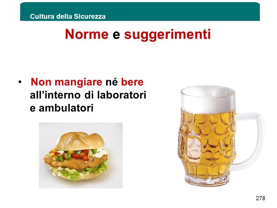 Norme e suggerimenti Cultura della Sicurezza 278 Non mangiare né bere allinterno di laboratori e ambulatori