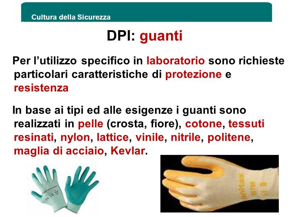 DPI: guanti Per lutilizzo specifico in laboratorio sono richieste particolari caratteristiche di protezione e resistenza In base ai tipi ed alle esige
