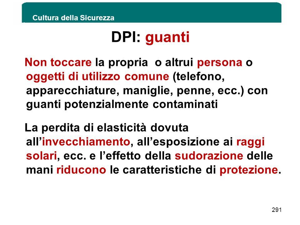 DPI: guanti Non toccare la propria o altrui persona o oggetti di utilizzo comune (telefono, apparecchiature, maniglie, penne, ecc.) con guanti potenzi
