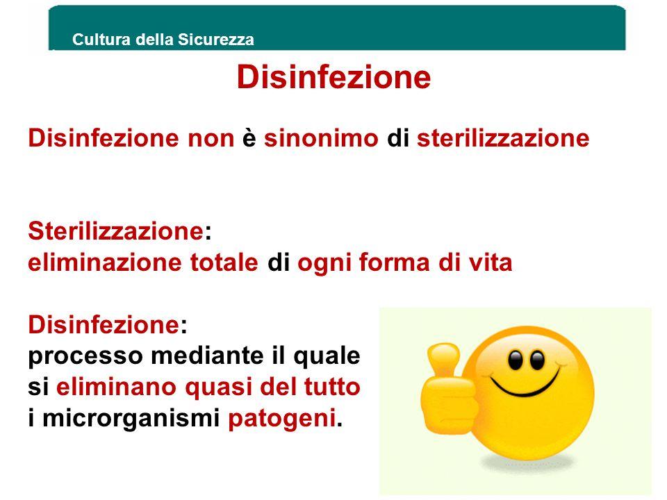 Cultura della Sicurezza 45 Disinfezione Disinfezione non è sinonimo di sterilizzazione Sterilizzazione: eliminazione totale di ogni forma di vita Disi
