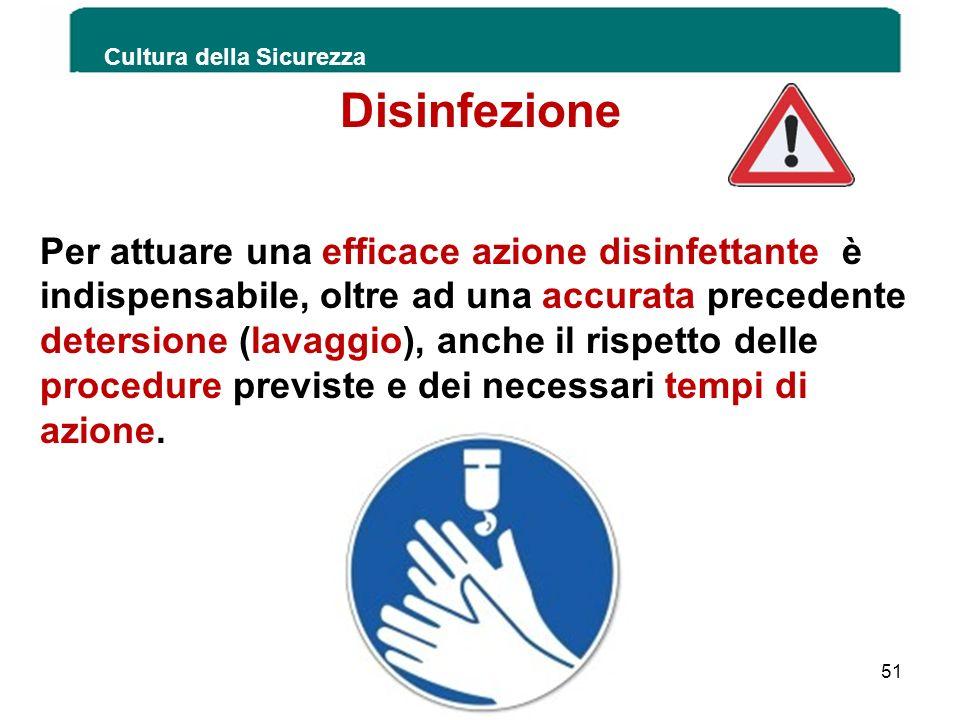 Cultura della Sicurezza 51 Disinfezione Per attuare una efficace azione disinfettante è indispensabile, oltre ad una accurata precedente detersione (l