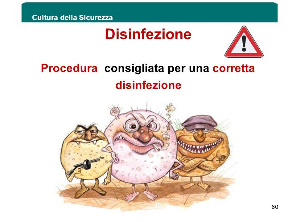 Procedura consigliata per una corretta disinfezione Cultura della Sicurezza 60 Disinfezione