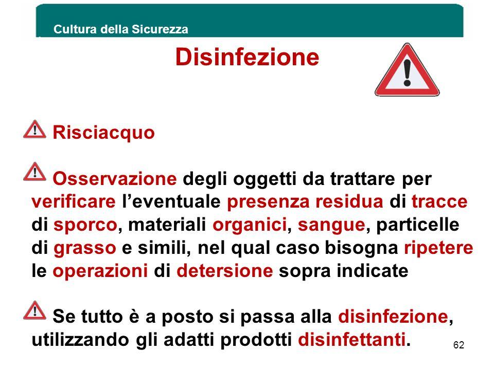 Cultura della Sicurezza 62 Disinfezione Risciacquo Osservazione degli oggetti da trattare per verificare leventuale presenza residua di tracce di spor
