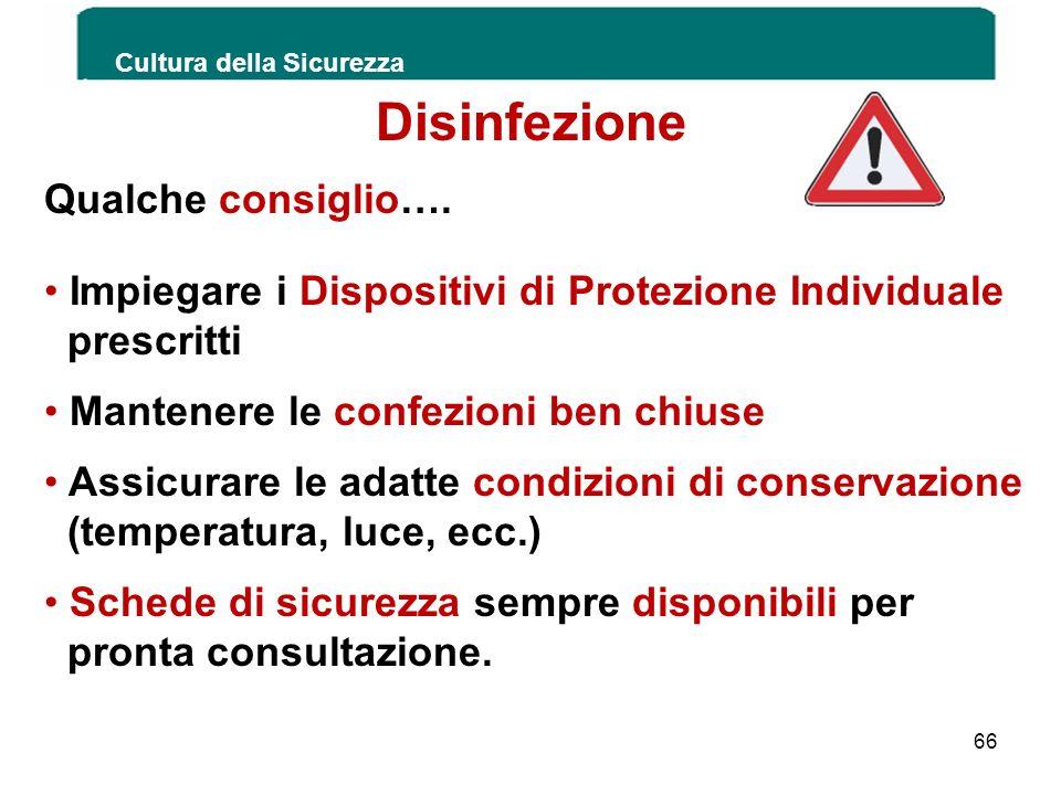 Cultura della Sicurezza 66 Disinfezione Qualche consiglio…. Impiegare i Dispositivi di Protezione Individuale prescritti Mantenere le confezioni ben c