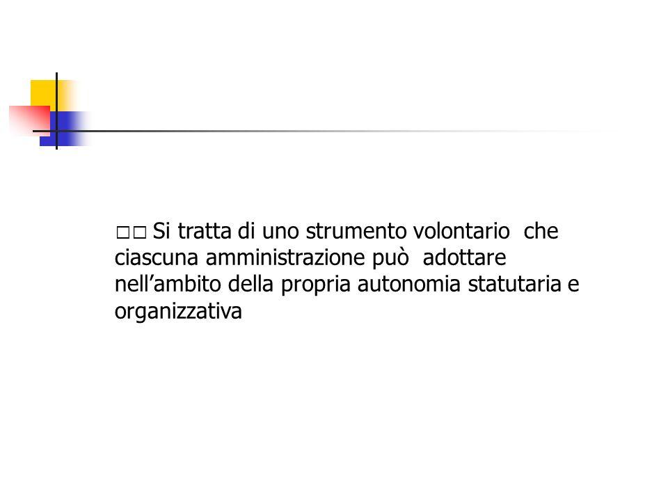 Si tratta di uno strumento volontario che ciascuna amministrazione può adottare nellambito della propria autonomia statutaria e organizzativa