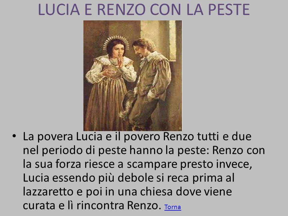 LUCIA E RENZO CON LA PESTE La povera Lucia e il povero Renzo tutti e due nel periodo di peste hanno la peste: Renzo con la sua forza riesce a scampare