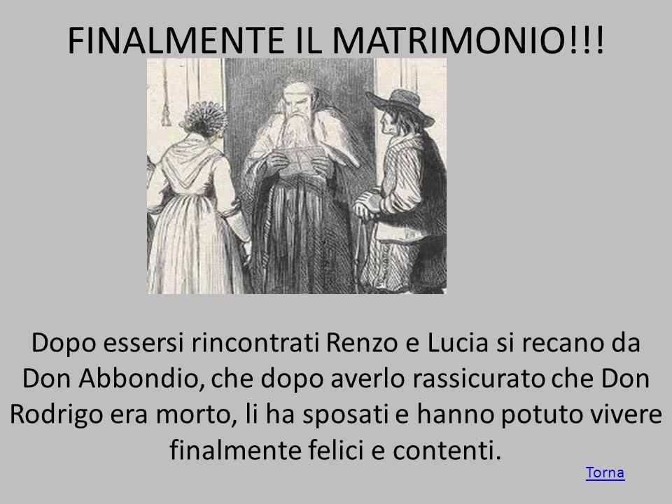 FINALMENTE IL MATRIMONIO!!! Dopo essersi rincontrati Renzo e Lucia si recano da Don Abbondio, che dopo averlo rassicurato che Don Rodrigo era morto, l