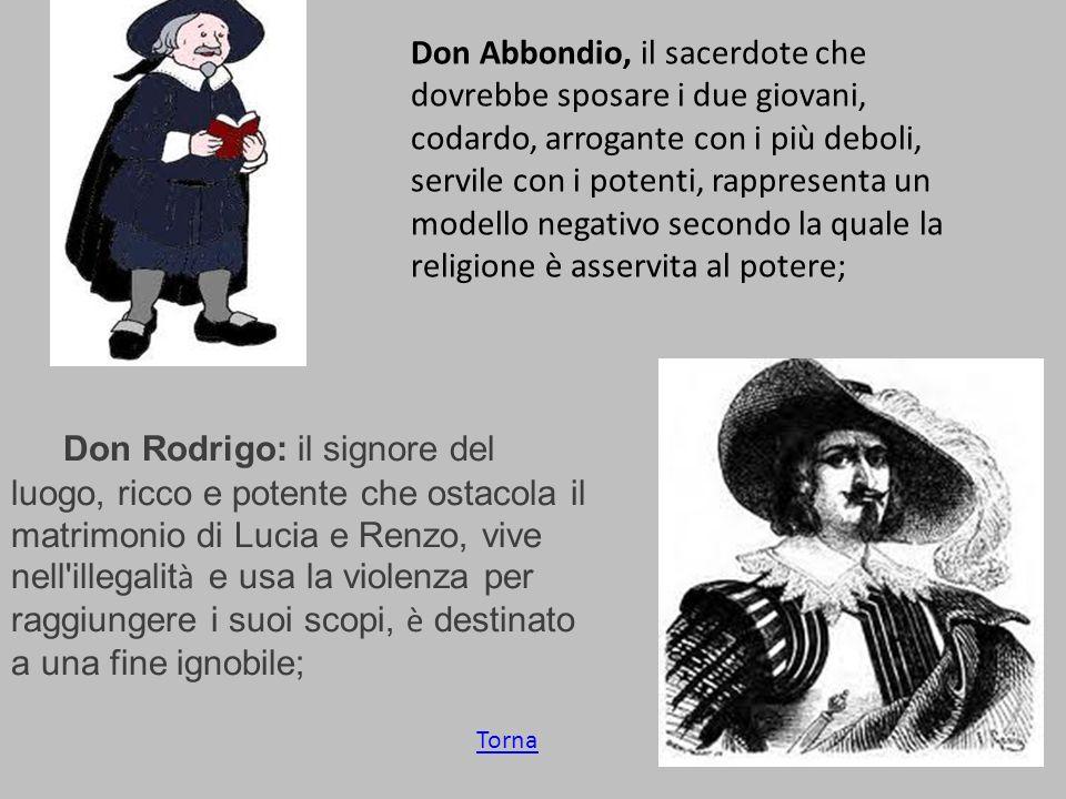 Don Abbondio, il sacerdote che dovrebbe sposare i due giovani, codardo, arrogante con i più deboli, servile con i potenti, rappresenta un modello nega