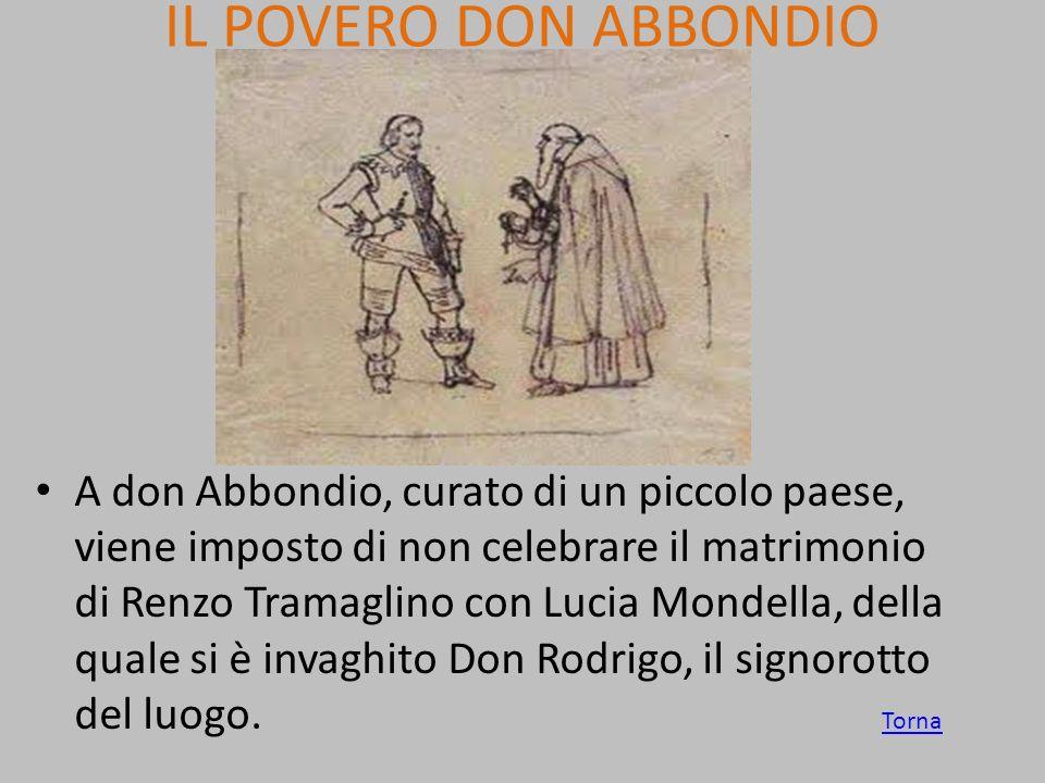 IL POVERO DON ABBONDIO A don Abbondio, curato di un piccolo paese, viene imposto di non celebrare il matrimonio di Renzo Tramaglino con Lucia Mondella