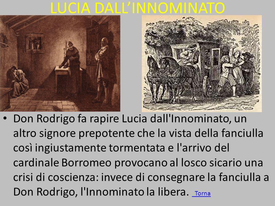 LUCIA DALLINNOMINATO Don Rodrigo fa rapire Lucia dall'Innominato, un altro signore prepotente che la vista della fanciulla così ingiustamente tormenta