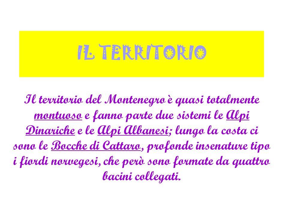IL TERRITORIO Il territorio del Montenegro è quasi totalmente montuoso e fanno parte due sistemi le Alpi Dinariche e le Alpi Albanesi; lungo la costa