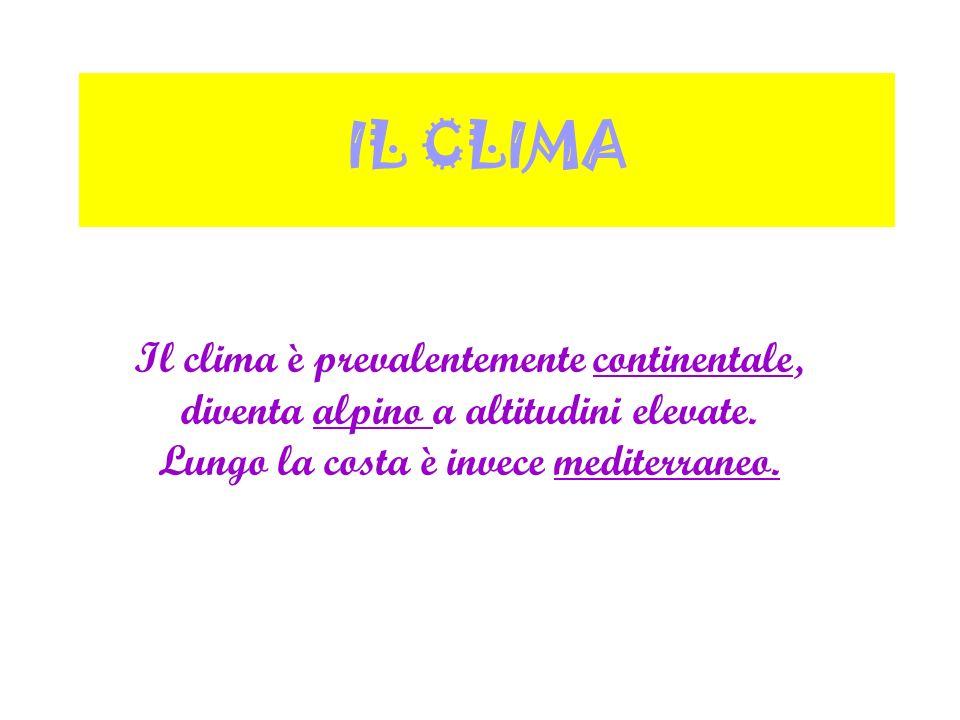 IL CLIMA Il clima è prevalentemente continentale, diventa alpino a altitudini elevate. Lungo la costa è invece mediterraneo.