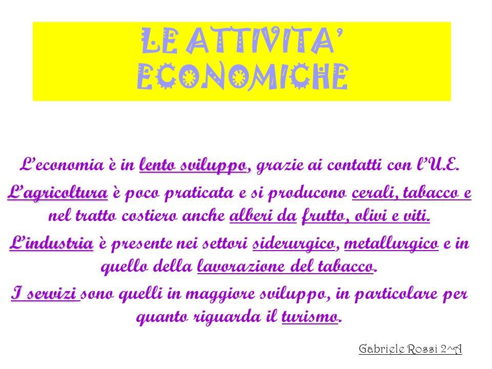LE ATTIVITA ECONOMICHE lento sviluppo, Leconomia è in lento sviluppo, grazie ai contatti con lU.E. Lagricoltura Lagricoltura è poco praticata e si pro
