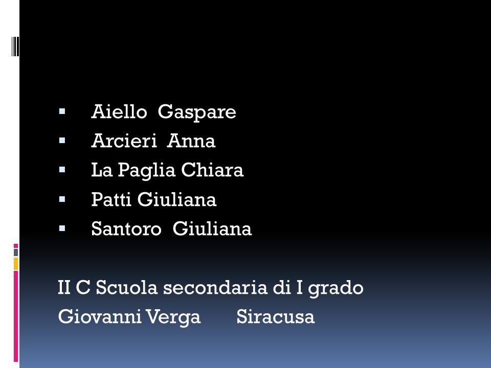 Aiello Gaspare Arcieri Anna La Paglia Chiara Patti Giuliana Santoro Giuliana II C Scuola secondaria di I grado Giovanni Verga Siracusa