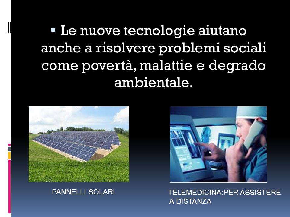 Le nuove tecnologie aiutano anche a risolvere problemi sociali come povertà, malattie e degrado ambientale. TELEMEDICINA:PER ASSISTERE A DISTANZA PANN