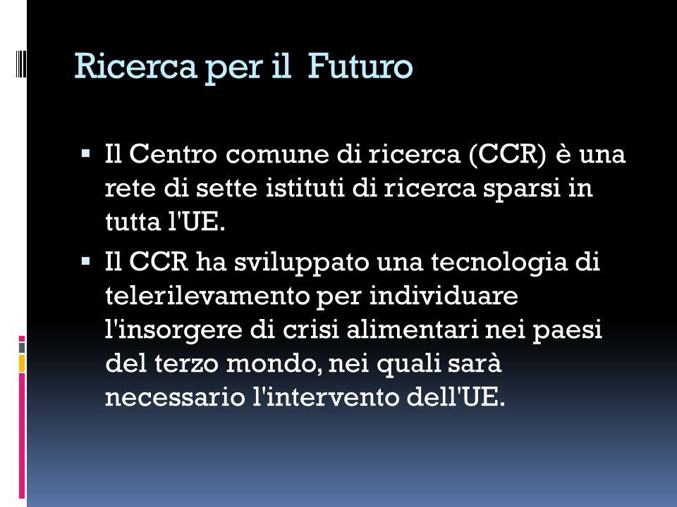 Ricerca per il Futuro Il Centro comune di ricerca (CCR) è una rete di sette istituti di ricerca sparsi in tutta l'UE. Il CCR ha sviluppato una tecnolo