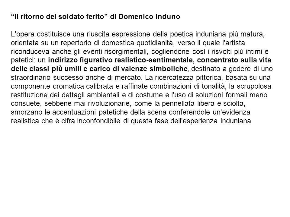 Il ritorno del soldato ferito di Domenico Induno L'opera costituisce una riuscita espressione della poetica induniana più matura, orientata su un repe