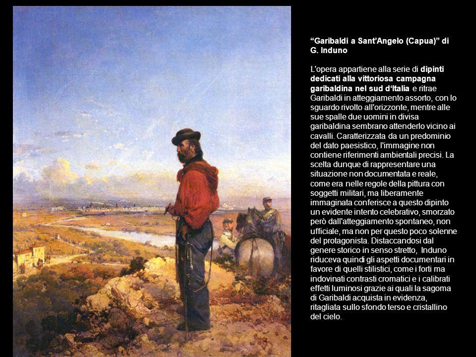 Garibaldi a SantAngelo (Capua) di G. Induno L'opera appartiene alla serie di dipinti dedicati alla vittoriosa campagna garibaldina nel sud dItalia e r