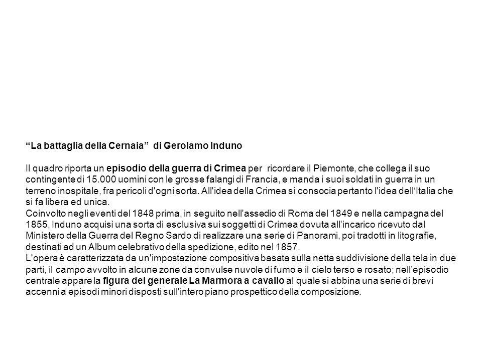 La battaglia della Cernaia di Gerolamo Induno Il quadro riporta un episodio della guerra di Crimea per ricordare il Piemonte, che collega il suo conti
