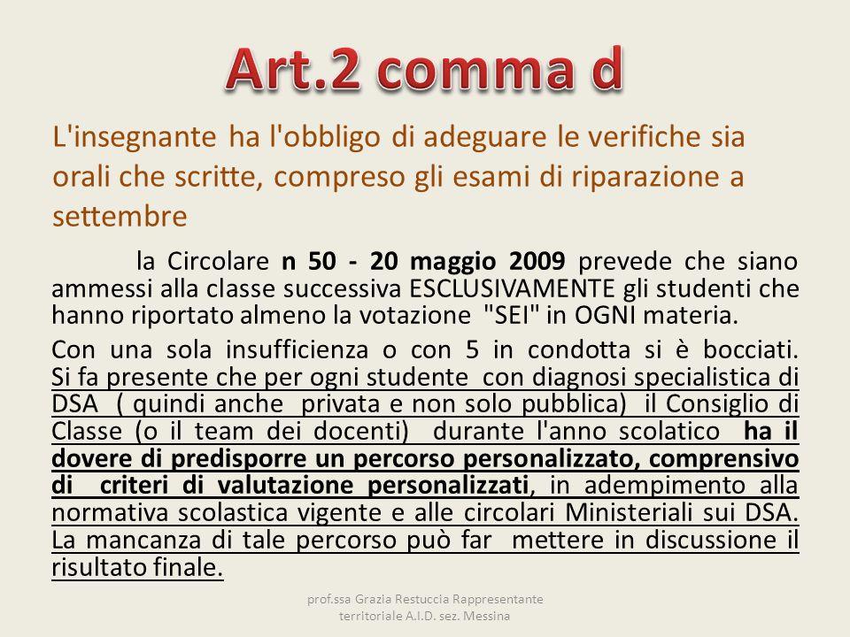 la Circolare n 50 - 20 maggio 2009 prevede che siano ammessi alla classe successiva ESCLUSIVAMENTE gli studenti che hanno riportato almeno la votazion