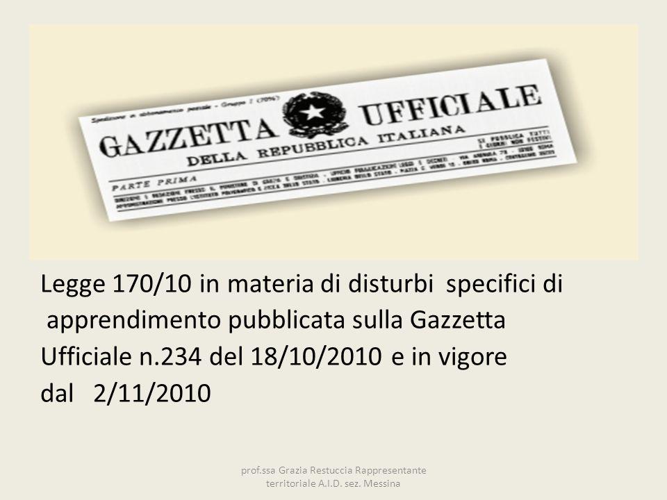 Legge 170/10 in materia di disturbi specifici di apprendimento pubblicata sulla Gazzetta Ufficiale n.234 del 18/10/2010 e in vigore dal 2/11/2010 prof.ssa Grazia Restuccia Rappresentante territoriale A.I.D.