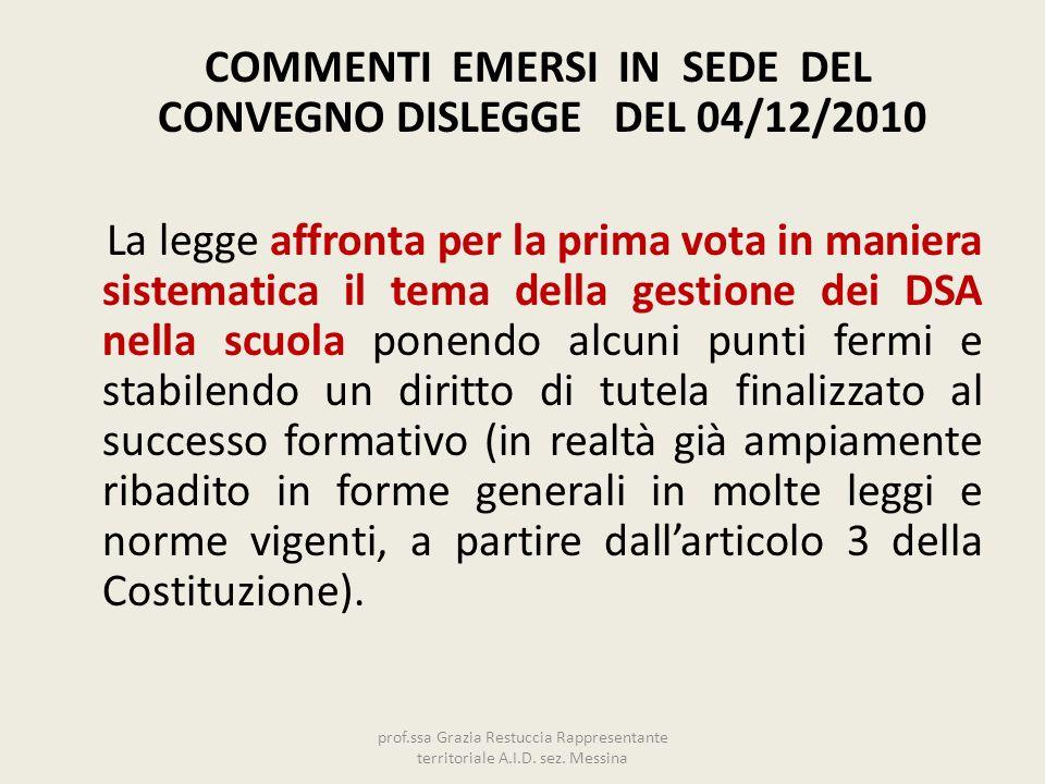 COMMENTI EMERSI IN SEDE DEL CONVEGNO DISLEGGE DEL 04/12/2010 La legge affronta per la prima vota in maniera sistematica il tema della gestione dei DSA
