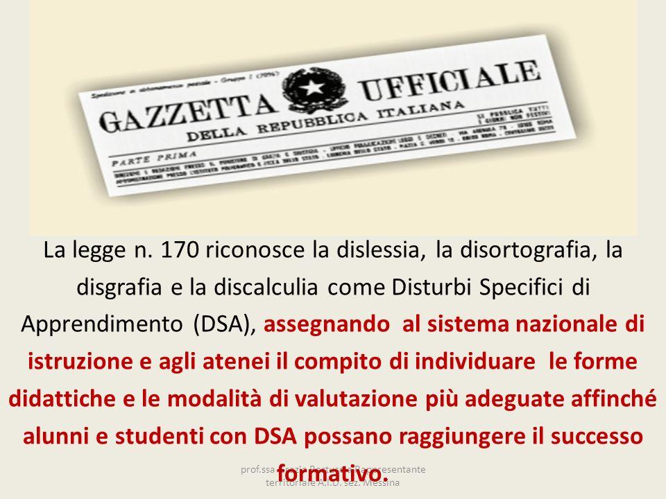 La legge n. 170 riconosce la dislessia, la disortografia, la disgrafia e la discalculia come Disturbi Specifici di Apprendimento (DSA), assegnando al