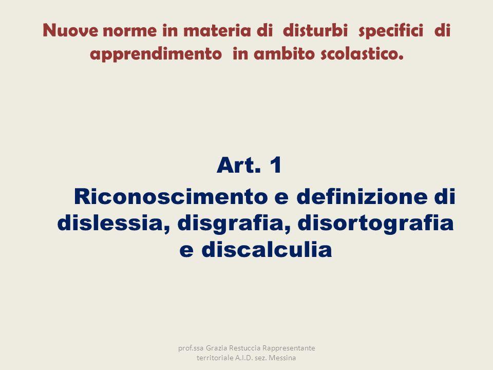 Nuove norme in materia di disturbi specifici di apprendimento in ambito scolastico. Art. 1 Riconoscimento e definizione di dislessia, disgrafia, disor