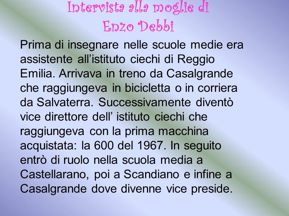 Intervista alla moglie di Enzo Debbi Prima di insegnare nelle scuole medie era assistente allistituto ciechi di Reggio Emilia.