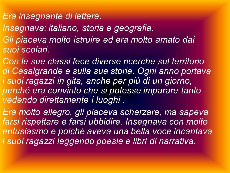Era insegnante di lettere.Insegnava: italiano, storia e geografia.