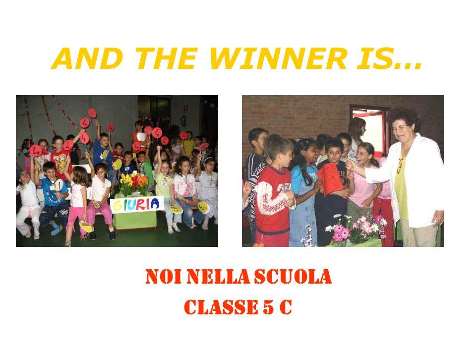 AND THE WINNER IS… NOI NELLA SCUOLA Classe 5 C