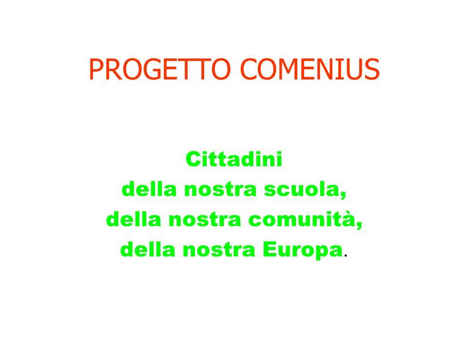 PROGETTO COMENIUS Cittadini della nostra scuola, della nostra comunità, della nostra Europa.