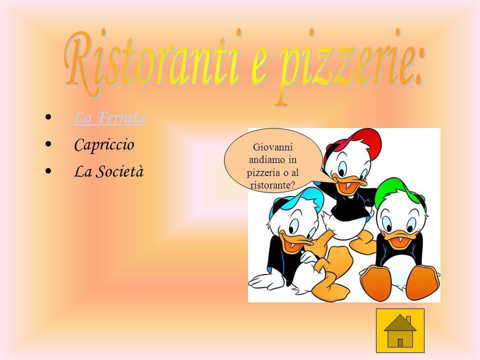 La Ferrata Capriccio La Società Giovanni andiamo in pizzeria o al ristorante?