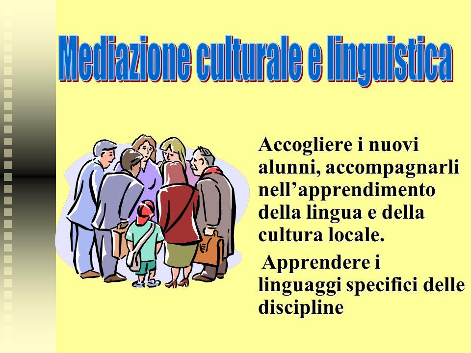 Accogliere i nuovi alunni, accompagnarli nellapprendimento della lingua e della cultura locale.