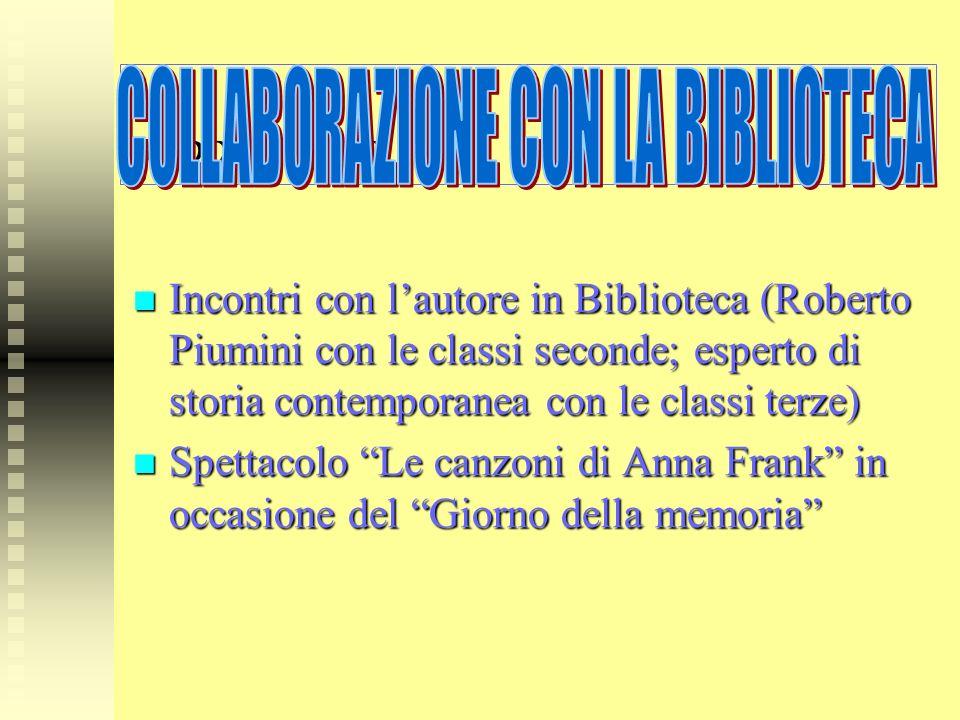 ?????????? Incontri con lautore in Biblioteca (Roberto Piumini con le classi seconde; esperto di storia contemporanea con le classi terze) Incontri co