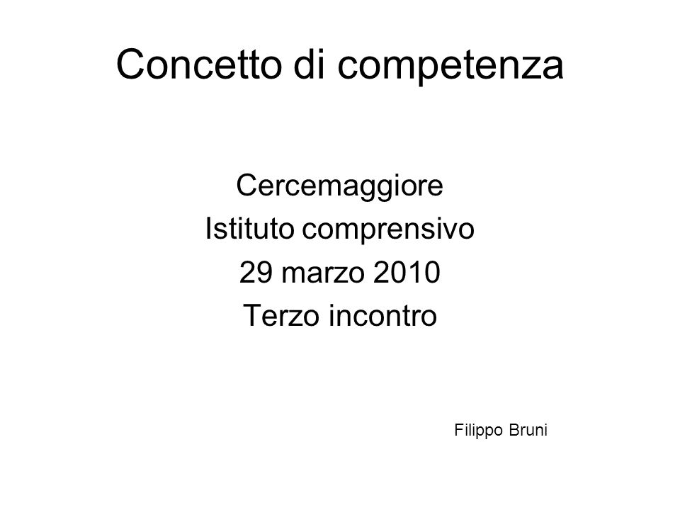 Concetto di competenza Cercemaggiore Istituto comprensivo 29 marzo 2010 Terzo incontro Filippo Bruni
